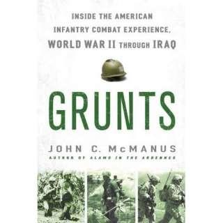 Grunts Inside the American Infantry Combat Experience, World War II