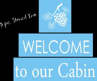 New Stencil Trio #T300 ~ Welcome to our Cabin with rustic Pine Cone