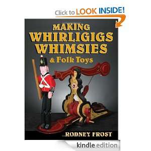 Making Whirligigs, Whimsies, & Folk Toys: Rodney Frost: