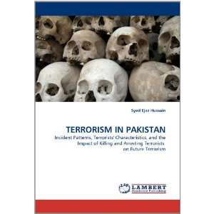 TERRORISM IN PAKISTAN: Incident Patterns, Terrorists Characteristics