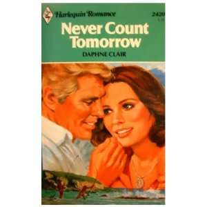 Never Count Tomorrow (9780373024209): Daphne Clair: Books