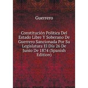 El Día 26 De Junio De 1874 (Spanish Edition) Guerrero Books