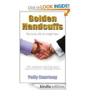 Golden Handcuffs   The Lowly Life of a High Flyer Polly Courtney