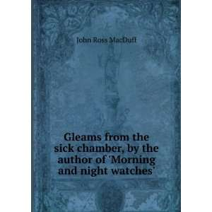 the author of Morning and night watches. John Ross MacDuff Books