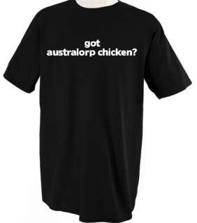 GOT AUSTRALORP CHICKEN? BIRD ANIMAL PET T SHIRT SHIRT TEE TOP