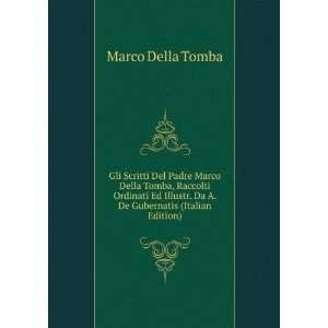 Gli Scritti Del Padre Marco Della Tomba, Raccolti Ordinati Ed Illustr