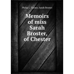 miss Sarah Broster, of Chester Sarah Broster Philip C. Turner Books