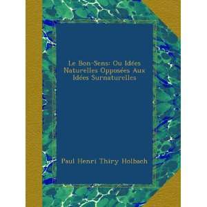 Idées Surnaturelles (French Edition): Paul Henri Thiry Holbach: Books