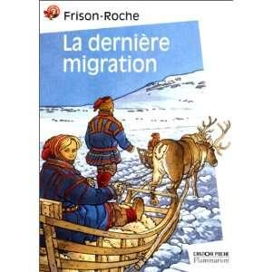 La Dernière migration (9782081612457): Roger Frison Roche: Books