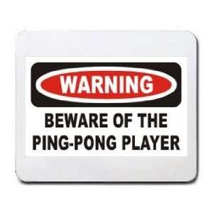 WARNING BEWARE OF THE PING PONG PLAYER Mousepad