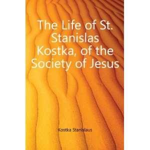 . Stanislas Kostka, of the Society of Jesus Kostka Stanislaus Books