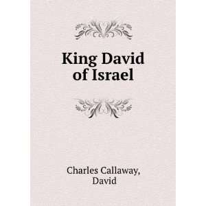 King David of Israel A Study in the Evolution of Ethics