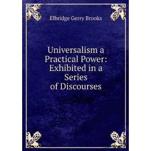 Exhibited in a Series of Discourses Elbridge Gerry Brooks Books