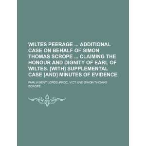 earl of Wiltes. [With] Supplemental case [and] Minutes of evidence