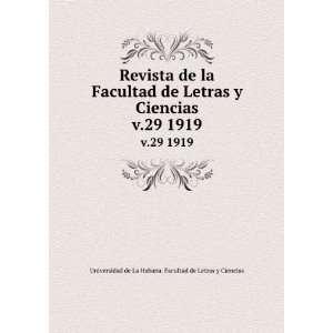 Revista de la Facultad de Letras y Ciencias. v.29 1919