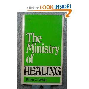 The Ministry of Healing (9780816307913): ellen white