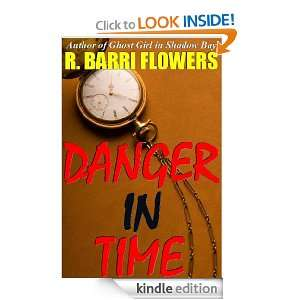 Danger in Time: A Young Adult Time Travel Mystery: R. Barri Flowers