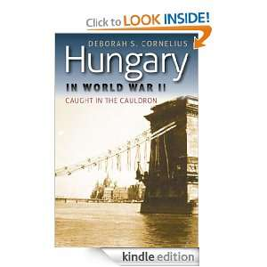 Hungary in World War II : Caught in the Cauldron (World War II: the