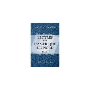 Lettres sur lAmérique du Nord. Tome 1: Michel Chevalier