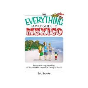 The Everything® Family Guide to Mexico Bob Brooke Books
