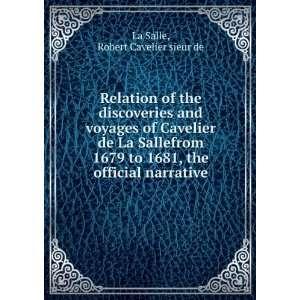 1681, the official narrative Robert Cavelier sieur de La Salle Books