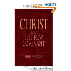 Christ and The New Covenant Jeffrey R. Holland  Kindle