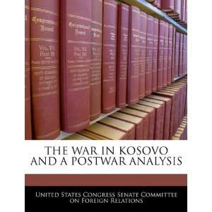 THE WAR IN KOSOVO AND A POSTWAR ANALYSIS (9781240460731
