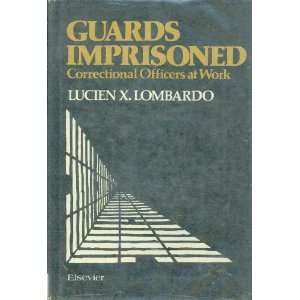 Guards Imprisoned: Correctional Officers at Work