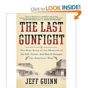 The Last Gunfight The Real Story of the Shootout at the O. K. Corral