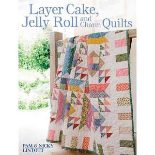 Layer Cake, Jelly Roll and Charm Quilts, Lintott, Pam