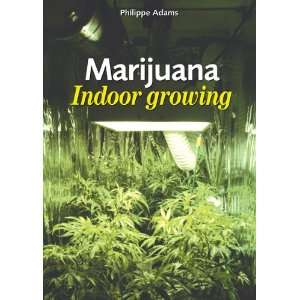 Marijuana, Indoor Growing (9789076583280): Philippe Adams