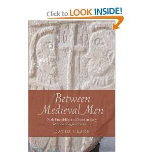 Between Medieval Men: Male Friendship and Desire in Early