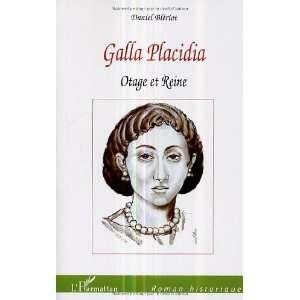 galla placidia, otage et reine (9782747583329): Daniel