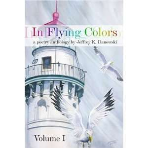 In Flying Colors: (a poetry anthology) Volume I