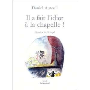idiot à la chapelle ! (9782020573061) Daniel Auteuil, Sempé Books