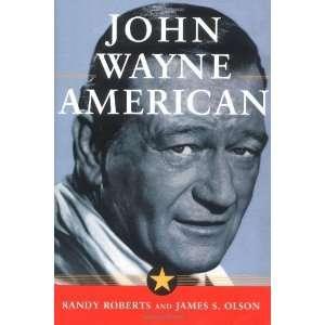 JOHN WAYNE AMERICAN [Hardcover] Randy Roberts Books