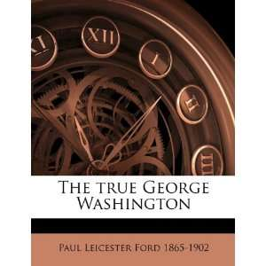 The true George Washington (9781149560921): Paul Leicester Ford: Books