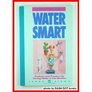 How to Get Water Smart: Products and Practices for Saving Water