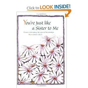 Youre Just Like a Sister to Me: Poems Celebrating the