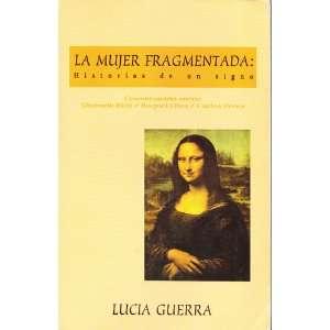 La Mujer Fragmentada Historias De Un Sig (9789562600798) Lucia Guerra