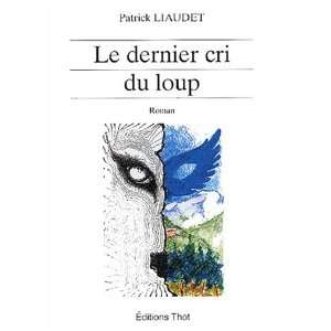 Le dernier cri du loup (French Edition) (9782849210284