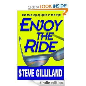 Enjoy the Ride How to Experience the True Joy of Life Steve