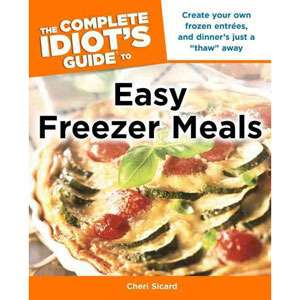 Guide to Easy Freezer Meals, Sicard, Cheri Cooking, Food & Wine