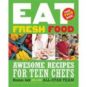Eat Fresh Food Awesome Recipes for Teen Chefs